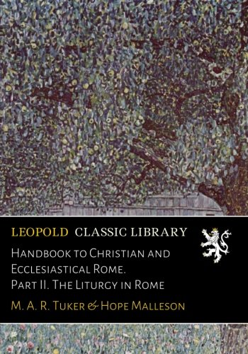 Read Online Handbook to Christian and Ecclesiastical Rome. Part II. The Liturgy in Rome pdf