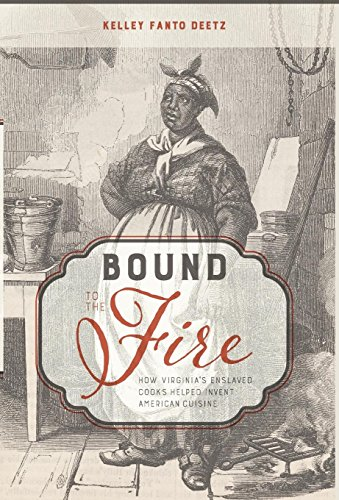 Search : Bound to the Fire: How Virginia's Enslaved Cooks Helped Invent American Cuisine