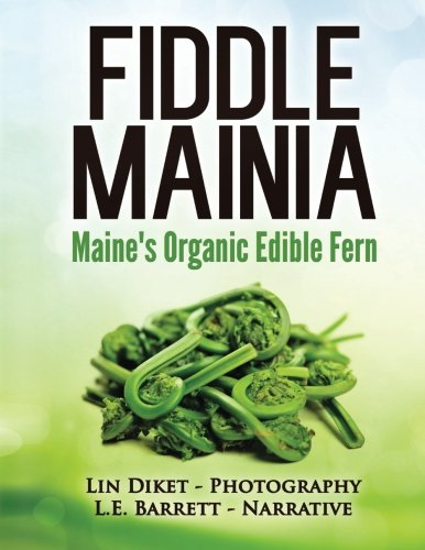 Fiddlemainia: Maine's Organic Edible Fern by L.E. Barrett