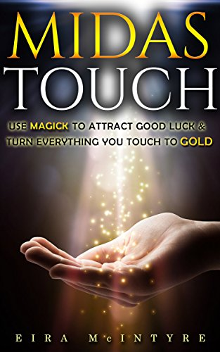Amazon Com Midas Touch Use Magick To Attract Good Luck Turn