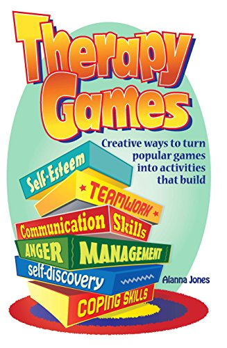 Therapy Games: Creative Ways to Turn Popular Games Into Activities That Build Self-Esteem, Teamwork, Communication Skills, Anger Management, Self-Discovery, and Coping - Ways Creative