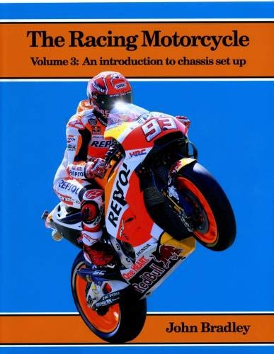 The Racing Motorcycle: Volume 3: An Introduction to Chassis Set Up