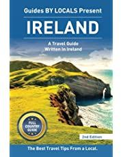 Ireland: By Locals FULL COUNTRY GUIDE - An Ireland Guide Written By An Irish: The Best Travel Tips About Where to Go and What to See in Ireland
