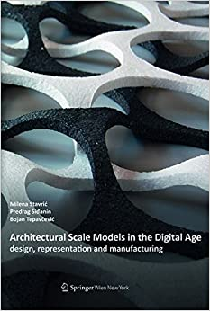 Architectural Scale Models in the Digital Age: Design, Representation and Manufacturing