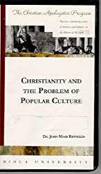 Christianity and the Problem of Popular Culture (The Christian Apologetics Program)