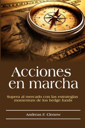 Acciones en marcha: Supera al mercado con las estrategias momentum de los hedge funds (Spanish Edition) [Andreas F Clenow] (Tapa Blanda)