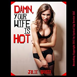 Damn! Your Wife Is Hot! A Rough and Reluctant Wife Gangbang Short Audiobook