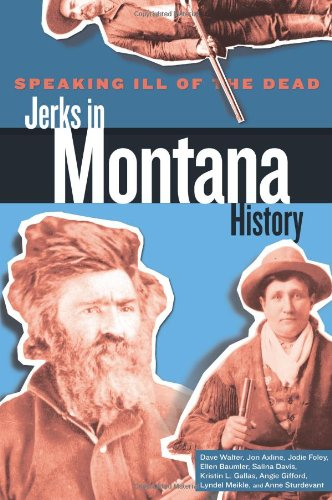 Speaking Ill of the Dead: Jerks in Montana History (Speaking Ill of the Dead: Jerks in Histo)