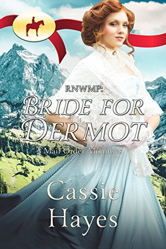 RNWMP: Bride for Dermot (Mail Order Mounties Book 7) ()