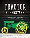 Tractor Superstars: The Greatest Tractors of All Time