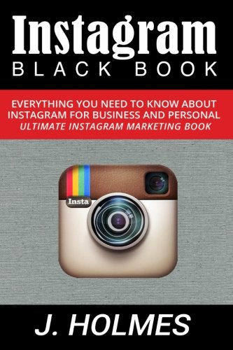 Instagram: Instagram Blackbook: Everything You Need To Know About Instagram For Business and Personal - Ultimate Instagram Marketing Book pdf