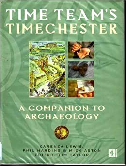 Time Team's Timechester (hb): A Companion to Archaeology