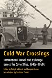 img - for Cold War Crossings: International Travel and Exchange across the Soviet Bloc, 1940s-1960s (Walter Prescott Webb Memorial Lectures, published for the University of Texas at) book / textbook / text book