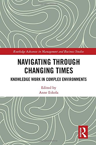 Navigating Through Changing Times: Knowledge Work in Complex Environments (Routledge Advances in Management and Business