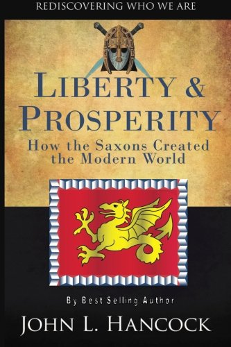Liberty & Prosperity: How the Saxons Created the Modern World