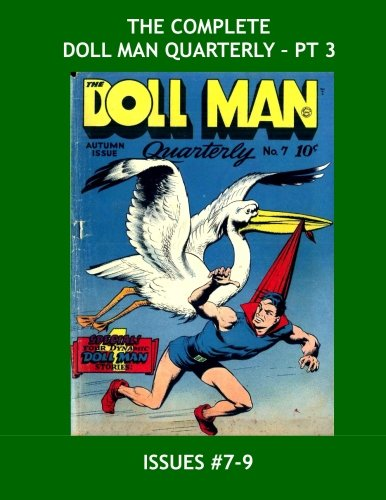 The Complete Doll Man Quarterly - Pt 3: The Full 47-Issue Series in 15 Volumes - Issues #7-9 -- All Stories - No Ads pdf epub