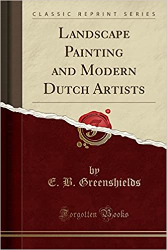 Landscape Painting and Modern Dutch Artists (Classic Reprint)
