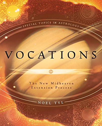 Vocations: The New Midheaven Extension Process (Special Topics in Astrology Series)