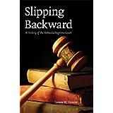 Slipping Backward: A History of the Nebraska Supreme Court