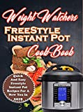 Weight Watchers Freestyle Instant Pot Cookbook: Quick And Easy Weight Watchers Freestyle Instant Pot Recipes For A New You in 2019 (weight watchers cookbook Book 1)