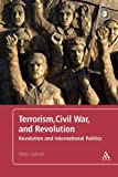 Terrorism, Civil War, and Revolution : Revolution and International Politics, Calvert, Peter, 1441153640