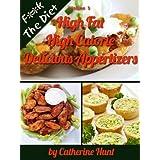 High Fat High Calorie Appetizers (F**k The Diet Book 3)