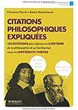Citations philosophiques expliquées : 100 citations pour découvrir l'histoire de la philosophie et se familiariser avec les différents thèmes