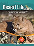 img - for Desert Life: A Guide to the Southwest's Iconic Animals & Plants and How They Survive book / textbook / text book