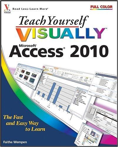 Teach Yourself Visually Access 2010: Faithe Wempen