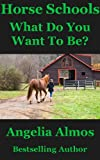 Horse Schools: What Do You Want To Be? (Horse Schools Articles Book 1)