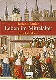 Leben im Mittelalter: Ein Lexikon