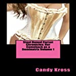 Steel Boned Corset Chronicles: Her Comeback as a Dominatrix Volume 1   Candy Kross