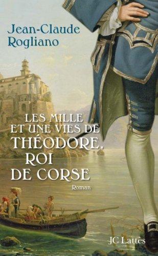 Les Mille Et Une Vies De Théodore De Corse Romans Historiques French Edition
