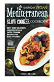 Everyday Vegan Mediterranean Slow Cooker Cookbook: Easy and Delicious Mediterranean Slow Cooker Recipes for Busy Vegans