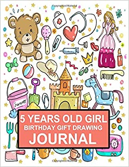 5 Years Old Girl Birthday Gift Drawing Journal Blank Sketchbook For And Doodling Susan Smith 9781731428868 Amazon Books