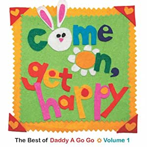 Come On, Get Happy (The Best of Daddy A Go Go Vol. 1)