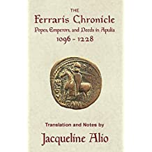 The Ferraris Chronicle: Popes, Emperors, and Deeds in Apulia 1096-1228 (Sicilian Medieval Studies)