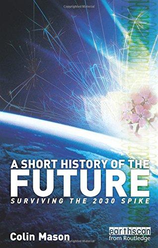 - A Short History of the Future: Surviving the 2030 Spike