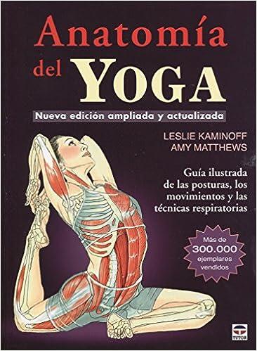 ANATOMIA DEL YOGA NUEVA EDICION AMPLIADA: Amazon.es: LESLIE KAMINOFF ...