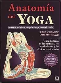 Anatomía del Yoga: Amy; Kaminoff, Leslie Matthews ...