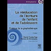 La rééducation de l'écriture de l'enfant et de l'adolescent: Pratique de la graphothérapie (French Edition)