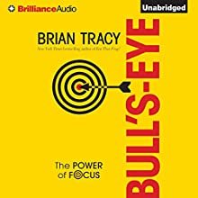 Bull's-Eye: The Power of Focus Audiobook by Brian Tracy Narrated by Brian Tracy