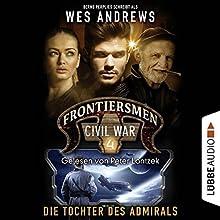 Die Tochter des Admirals (Frontiersmen: Civil War 4) Hörbuch von Wes Andrews, Bernd Perplies Gesprochen von: Peter Lontzek