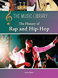 The History of Rap and Hip-Hop (The Music Library)
