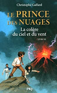 Le Prince des Nuages, tome 3 : La colère du ciel et du vent par Christophe Galfard