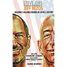 Steve Jobs Jeff Bezos: Building 2 Valuable brands in America - 50 Life changing lessons from them on Life, People, Business, Technology & Leadership(2 manuscripts)