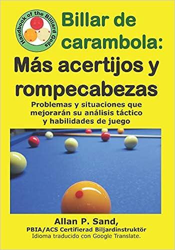 Billar de carambola - Más acertijos y rompecabezas: Problemas y situaciones que mejorarán su análisis táctico y habilidades de juego: Amazon.es: Sand, Allan P.: Libros