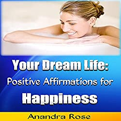 Your Dream Life: Positive Affirmations for Happiness