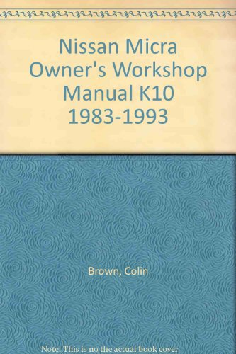 - Nissan Micra Owner's Workshop Manual K10 1983-1993