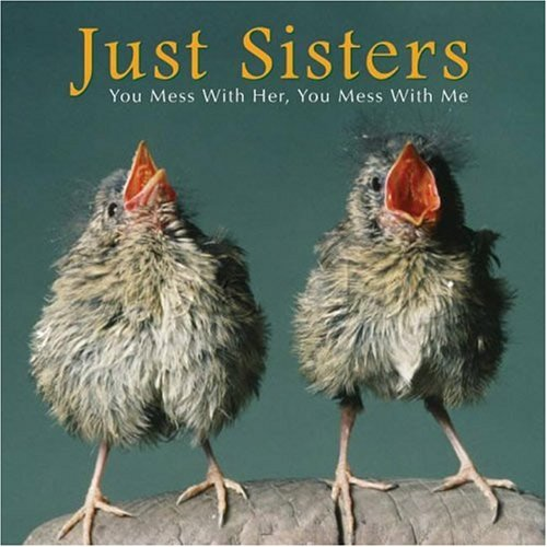 Just Sisters: You Mess with Her, You Mess with Me